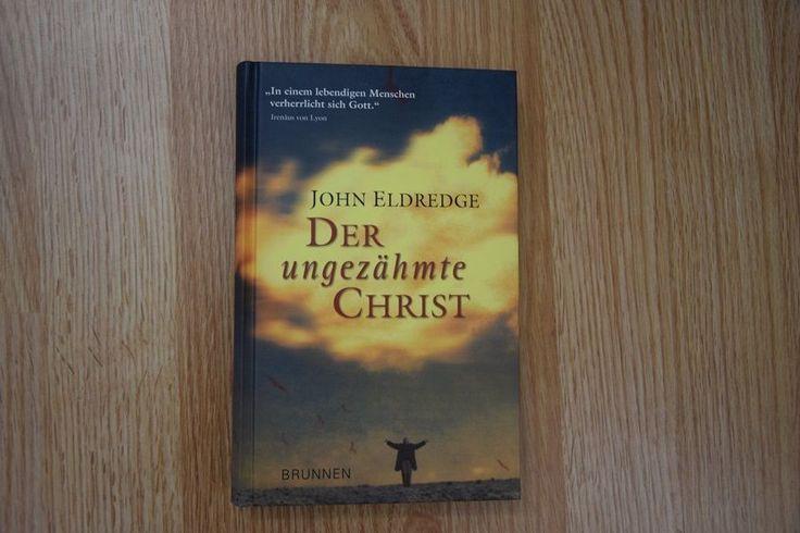 Der ungezähmte Christ * John Eldredge Brunnen Verlag 2006