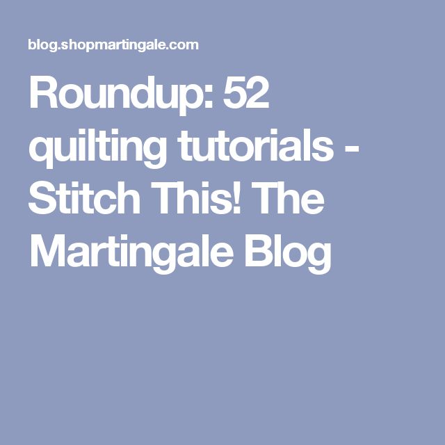Roundup: 52 quilting tutorials - Stitch This! The Martingale Blog