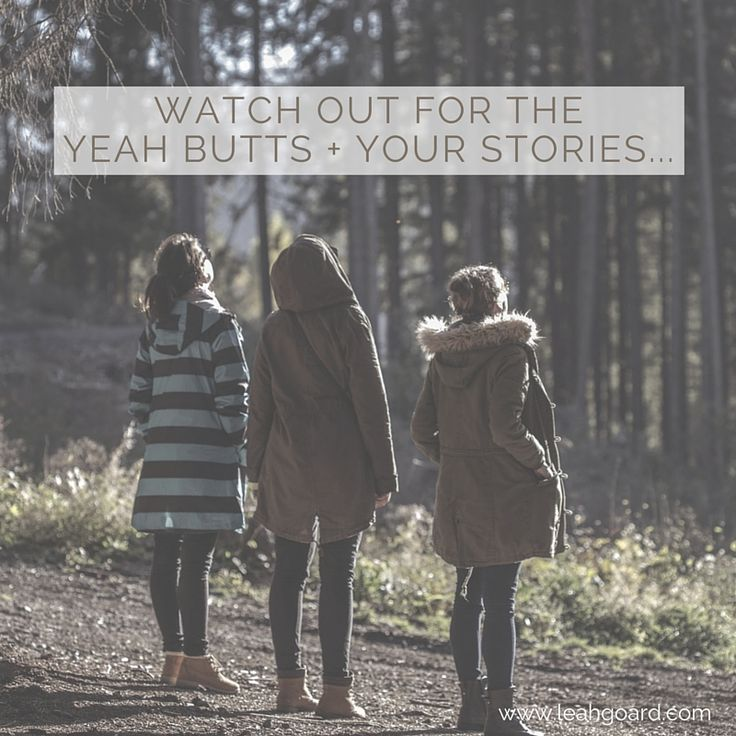 Watch out for the yeah butts + your stories.  #yourstory #DDA #lifequote #motivation