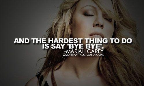 mariah carey, goodbye, quotes, sayings, sad