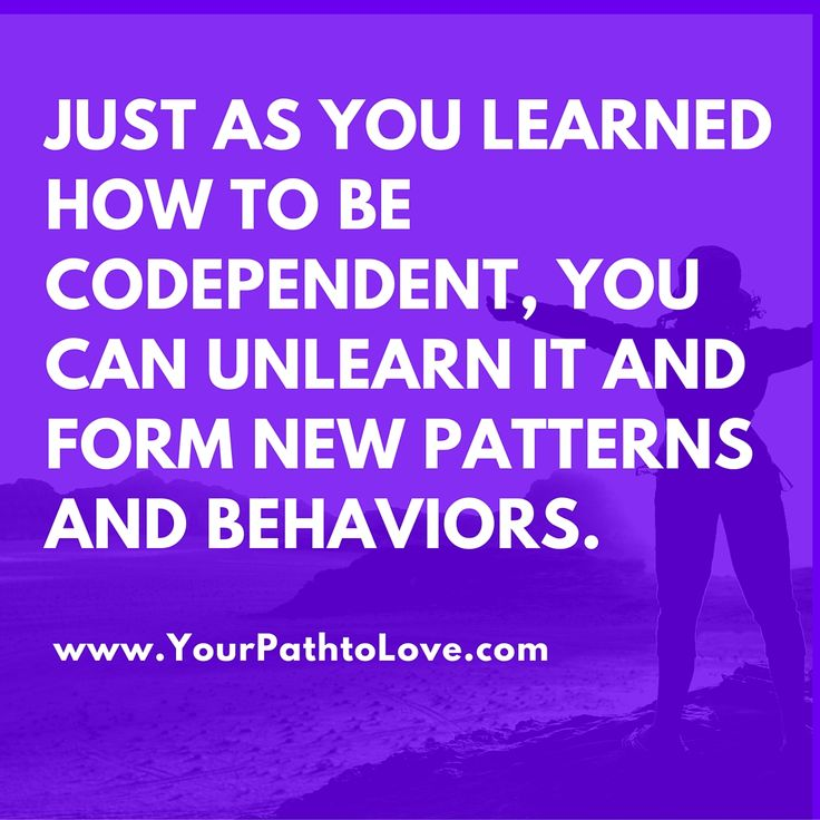 Just as you learned how to be codependent you can unlearn