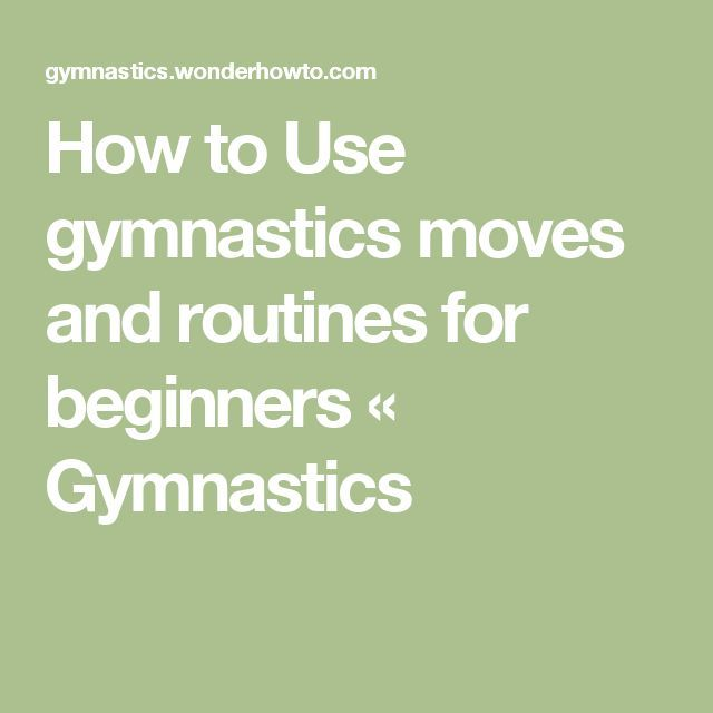 How to Use gymnastics moves and routines for beginners « Gymnastics