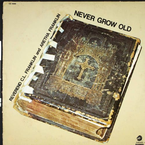 Reverend C.L. Franklin and Aretha Franklin, Never grow old, 1977, [album cover, front] :: Reverend C.L. Franklin and Aretha Franklin, Never grow old, 1977 :: Gospel Music History Archive. http://digitallibrary.usc.edu/cdm/ref/collection/p15799coll9/id/66