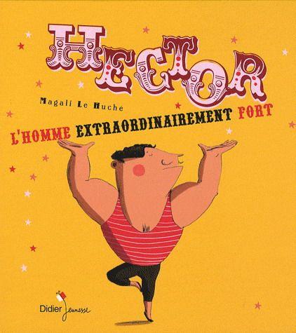 Hector, l'homme extraordinairement fort - MAGALI LE HUCHE