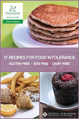 18 Thermomix recipes for food intolerence - gluten free - egg free - dairy free: Thermomix TM5 version (English Edition).