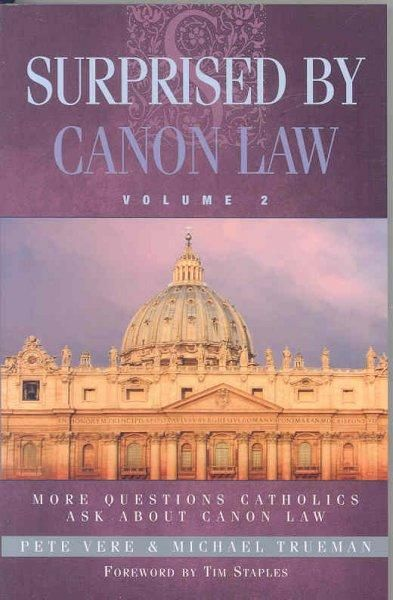 Surprised by Canon Law: More Questions Catholics Ask About Canon Law