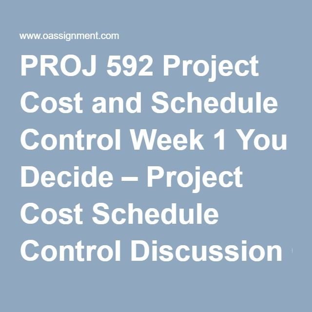 PROJ 592 Project Cost and Schedule Control Week 1 You Decide – Project Cost Schedule Control Discussion Question:  Project Definition, WBS, and Cost Week 2 Assignment Problems (2-1 Basic Estimating, 2-2 Three point Estimate, 2-3 Contingency Allowance) Discussion Questions: Financial Planning Week 3 Discussion Question: Scheduling Networks Quiz 03 Sets (Each with 05 Questions and Answers) Week 4 Course Project (CP -1) Menyas' Sweets Course Project (CP-1) Chicago Palace Course Project (CP-1)…