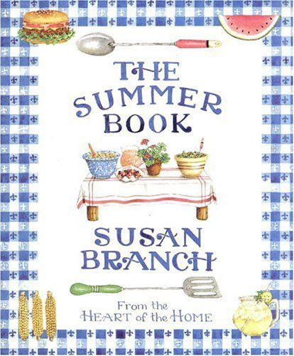 """The Summer Book by Susan Branch. """"A hand-lettered, hand-painted book of everything related to summer has a hundred summer recipes--including Blueberry Bread Pudding and Barbecued Bourbon Chicken--and features picnics, parties, gardening advice, herbal cooking, home remedies, and anecdotes."""""""