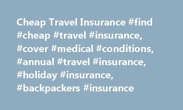 Cheap Travel Insurance #find #cheap #travel #insurance, #cover #medical #conditions, #annual #travel #insurance, #holiday #insurance, #backpackers #insurance http://pet.nef2.com/cheap-travel-insurance-find-cheap-travel-insurance-cover-medical-conditions-annual-travel-insurance-holiday-insurance-backpackers-insurance/  # Travel Insurance * If your cover does not meet your requirements, please notify us within 14 days of receiving your policy schedule and if requested return all your documents…