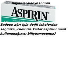 Aspirini nerelerde kullanabilirsiniz-çok şaşıracaksınız.Aspirini sadece ağrı kesici olarak mı kullanıyorsunuz?