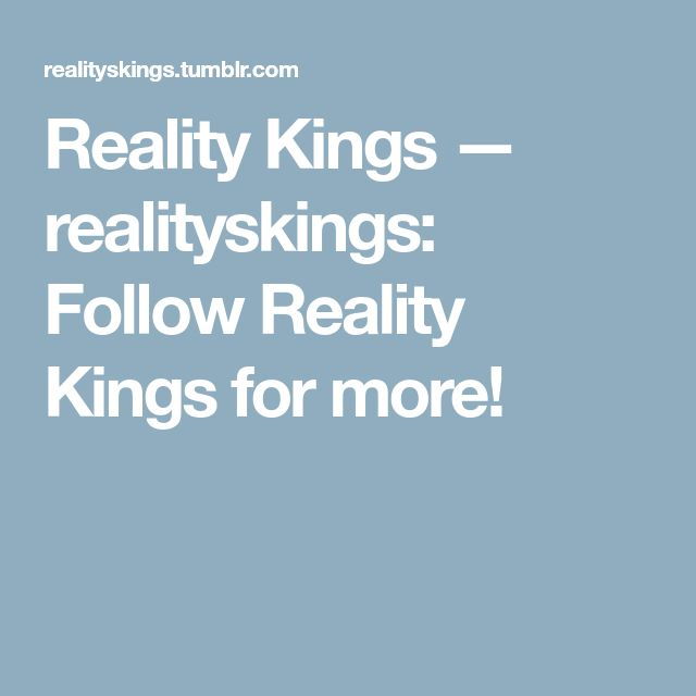 Reality Kings — realityskings: Follow Reality Kings for more!