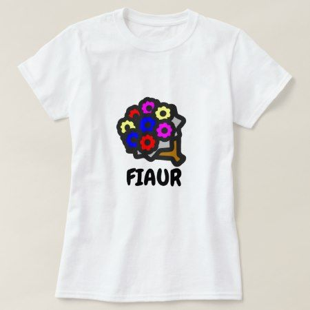 Text in Dalmatian: fiaur and colorful flower T-Shirt - click to get yours right now!