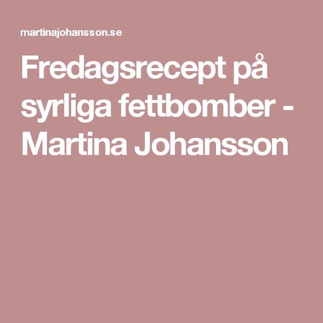 Fredagsrecept på syrliga fettbomber - Martina Johansson