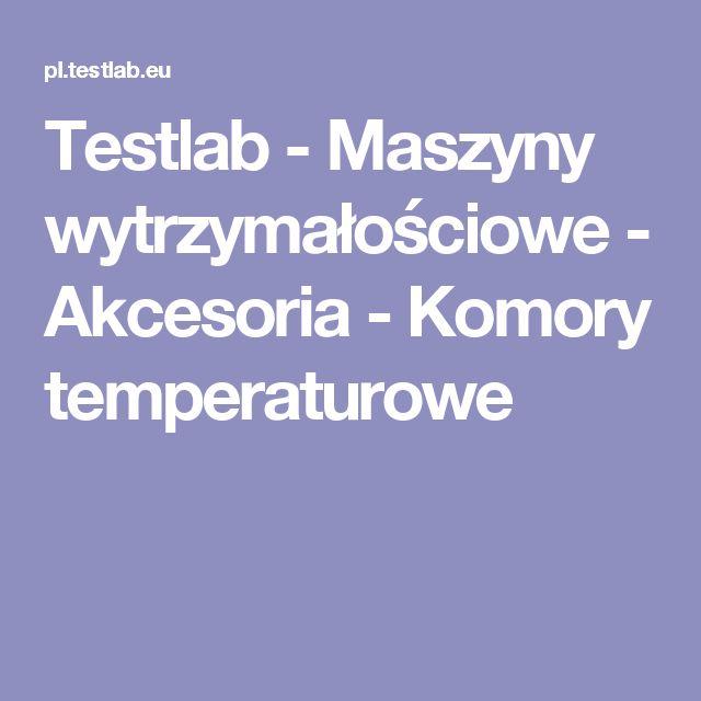 Testlab - Maszyny wytrzymałościowe - Akcesoria - Komory temperaturowe