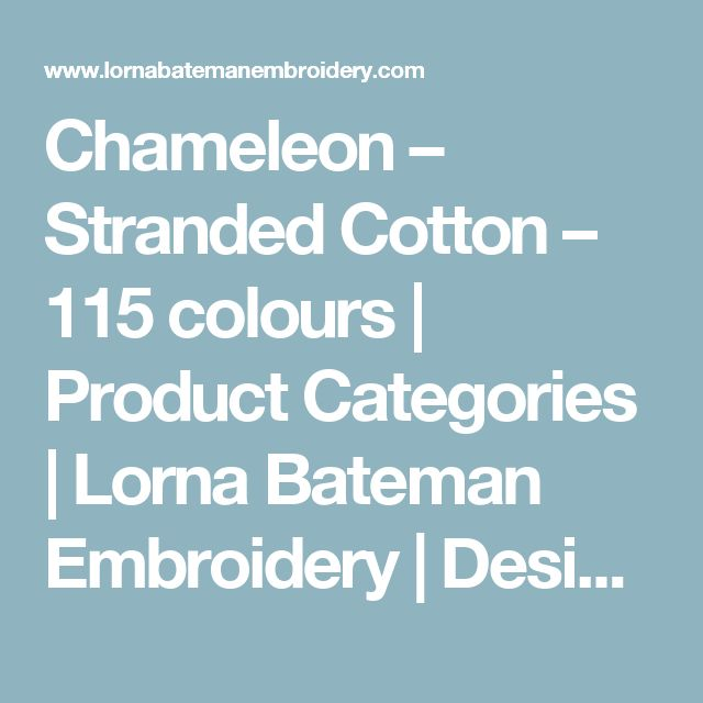 Chameleon – Stranded Cotton – 115 colours  |  Product Categories  |  Lorna Bateman Embroidery | Designer Embroidery Kits