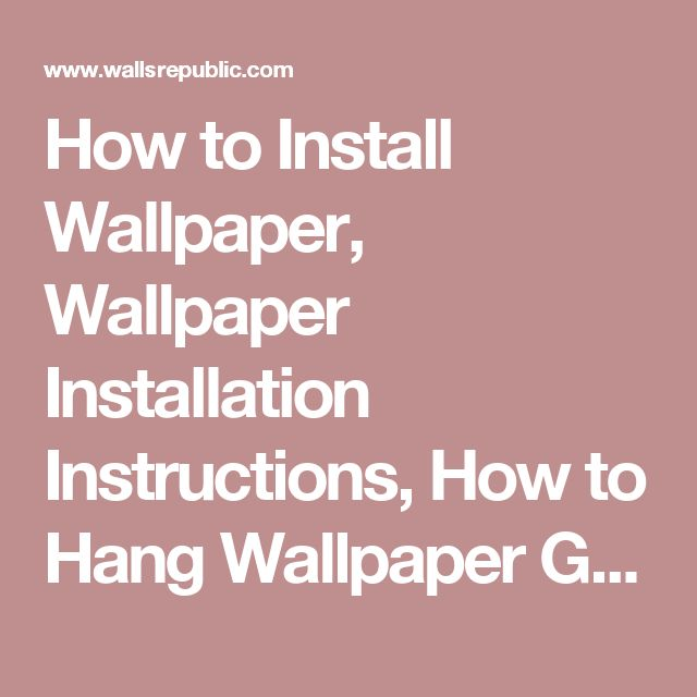 How to Install Wallpaper, Wallpaper Installation Instructions, How to Hang Wallpaper Guide