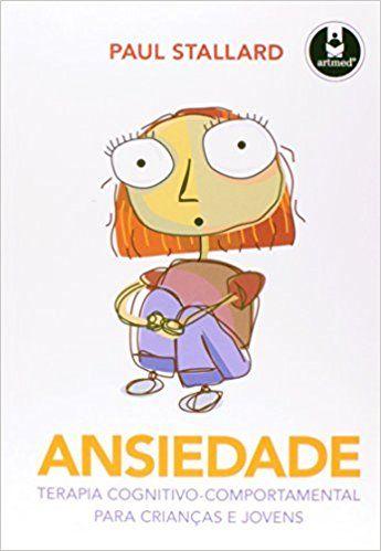 Ansiedade. Terapia Cognitivo-Comportamental Para Crianças e Jovens - 9788536323015 - Livros na Amazon Brasil
