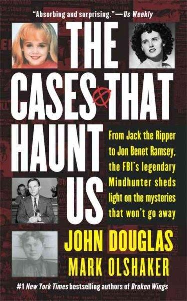 The Cases That Haunt Us: From Jack the Ripper to JonBenet Ramsey, the FBI's Legendary Mindhunter Sheds Light on t...