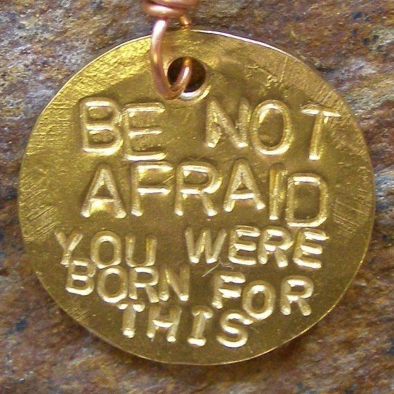 Be Not Afraid You Were Born for This - Wire Wrapped Pendant on the Ball Chain of Your Choice - by Jean Skipper