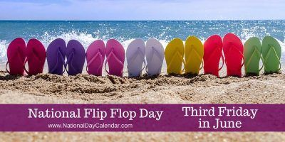 National Flip Flop Day Third Friday in June