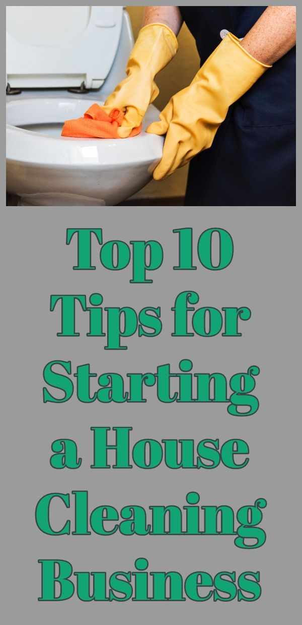 Top 10 Tips for Starting a House Cleaning Business