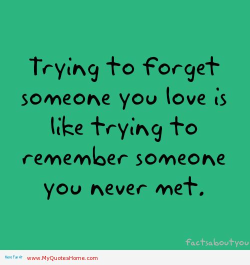 Trying to forget someone you love - quotes about love