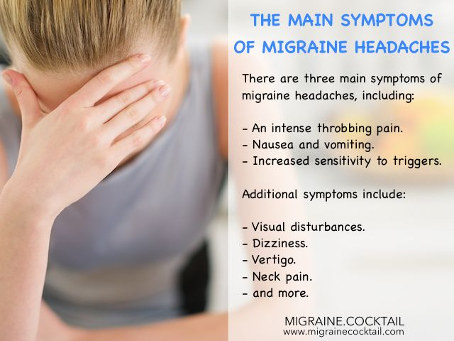 The hallmark symptoms of migraine headaches are a persistent, throbbing pain on one or both sides of the head, nausea, vomiting, etc.