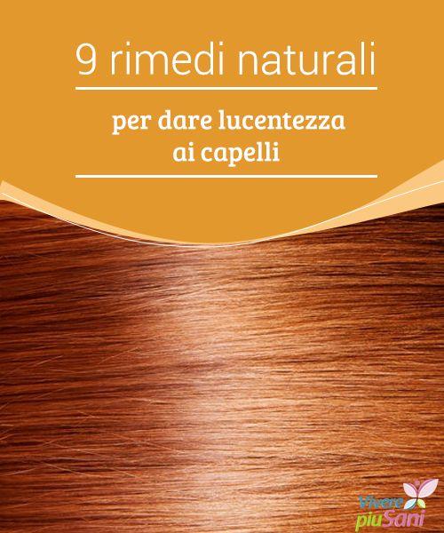 9 rimedi naturali per dare lucentezza ai capelli   Nove rimedi naturali per dare #lucentezza ai capelli e #prendersi cura della propria #chioma  #Bellezza