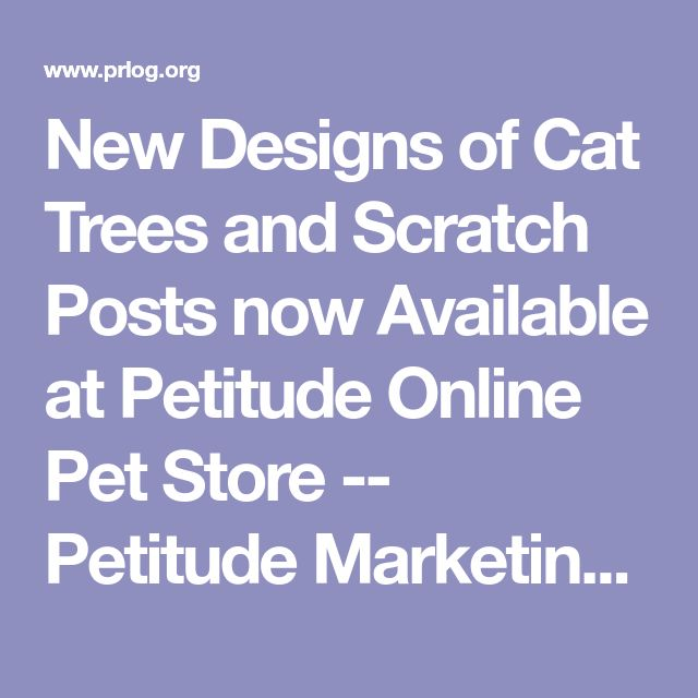 New Designs of Cat Trees and Scratch Posts now Available at Petitude Online Pet Store -- Petitude Marketing | PRLog