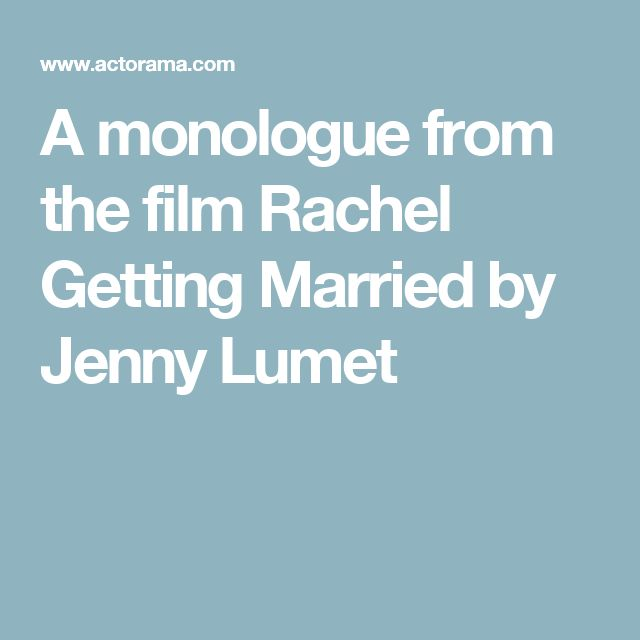 A monologue from the film Rachel Getting Married by Jenny Lumet