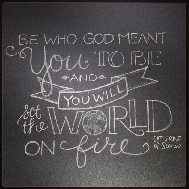 Be who God meant you to be.