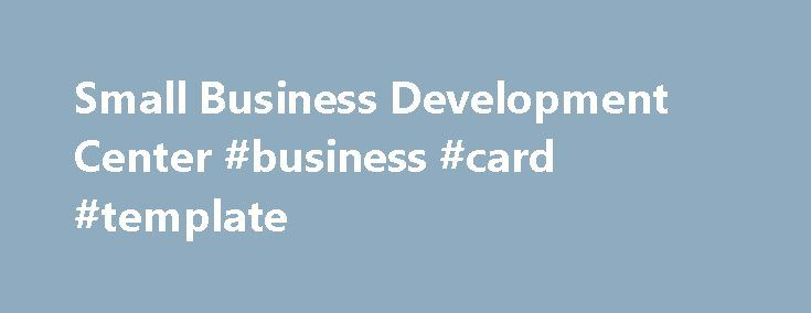 Small Business Development Center #business #card #template http://bank.remmont.com/small-business-development-center-business-card-template/  #small business association # Small Business Development Center Looking to Grow or Manage Your Business? Small business owners often find it challenging to remove themselves from the day-to-day operations of their business and focus on strategic planning and long-term growth issues. If you're looking to grow your business the Small Business…
