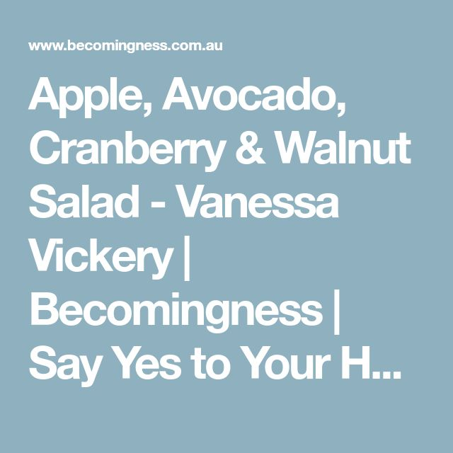 Apple, Avocado, Cranberry & Walnut Salad - Vanessa Vickery   Becomingness   Say Yes to Your Health