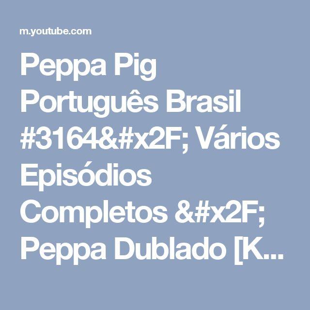 Peppa Pig Português Brasil #3164/ Vários Episódios Completos / Peppa Dublado [KiDMax] - YouTube