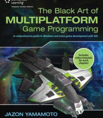 The Black Art Of Multiplatform Game Programming PDF
