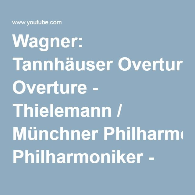 Wagner: Tannhäuser Overture - Thielemann / Münchner Philharmoniker - YouTube