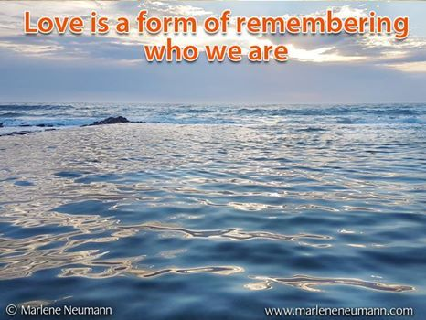 Love is a form of remembering who we are... Inspirational quotes by Marlene Neumann. Photographer, teacher, author, philanthropist, philosopher. Marlene shares her own personal quotations from her insights, teachings and travels. Order your pack of Inspirational Cards! www.marleneneumann.com