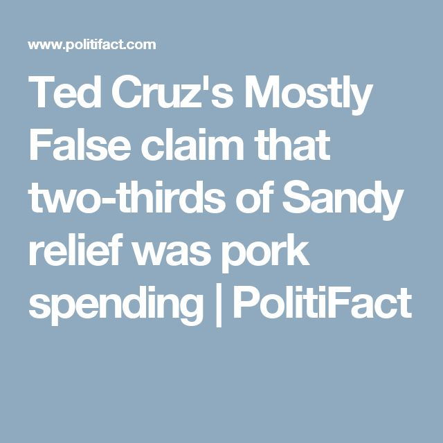Ted Cruz's Mostly False claim that two-thirds of Sandy relief was pork spending | PolitiFact