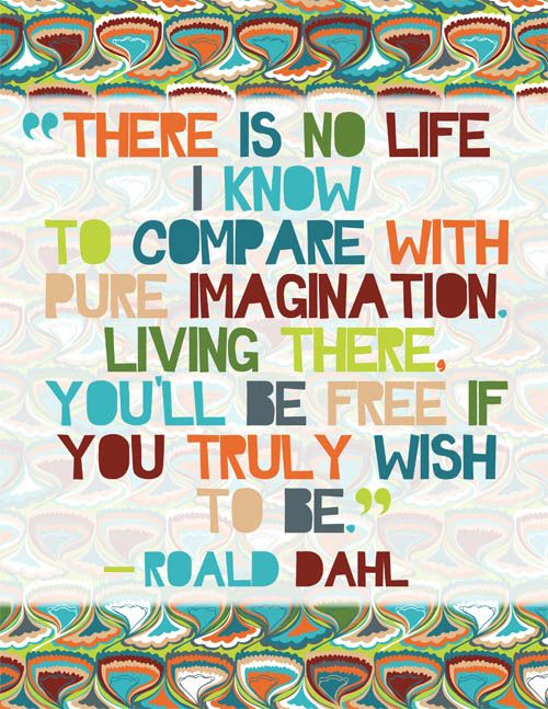Jessica Swift // Roald Dahl quote. Print available in the shop. http://www.jessicaswift.com/shop/prints/pure-imagination-print