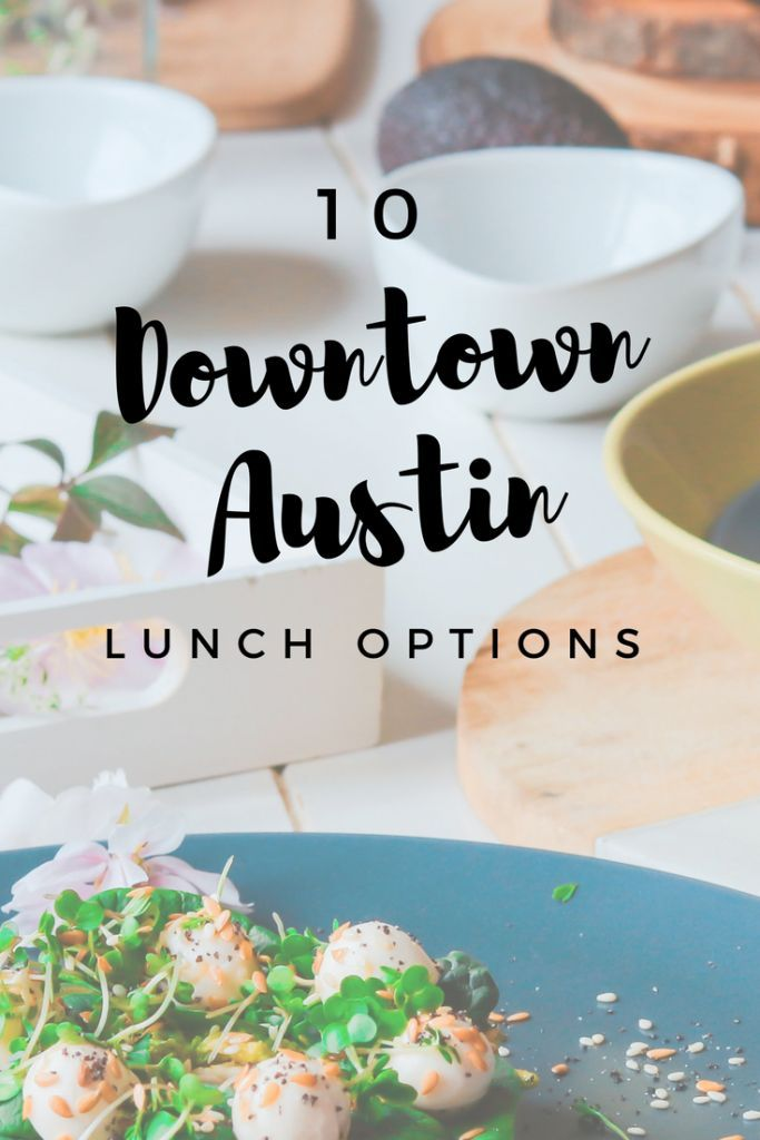 A From Tx Downtown Austin Lunch Options