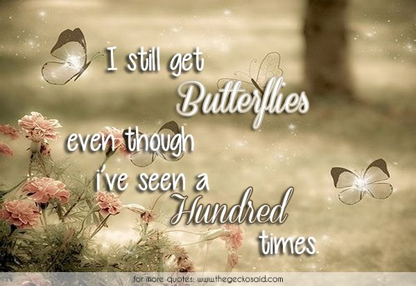 I still get butterflies even though i've seen you a hundred times.  #butterflies #get #hundred #love #quotes #still #times