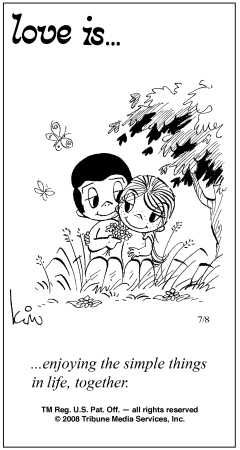"the ""love is"" every day in the newspaper---my big sister's favorite cartoon in the paper. She cut it out every day!"