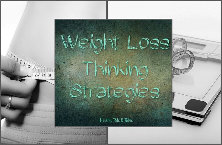 Weight Loss Thinking Strategies | Healthy Bits and Bites  #weightloss