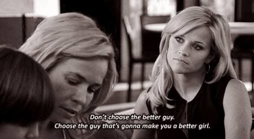 Choose the guy that's gonna make you a better girl