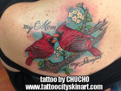 "Cardinal shoulder memorial tattoo for mom. ""my Mom my Strength"" lettering, color birds tattoo by Chucho Tattoo City Skin Art. Lockport, IL www.tattoocityskinart.com"