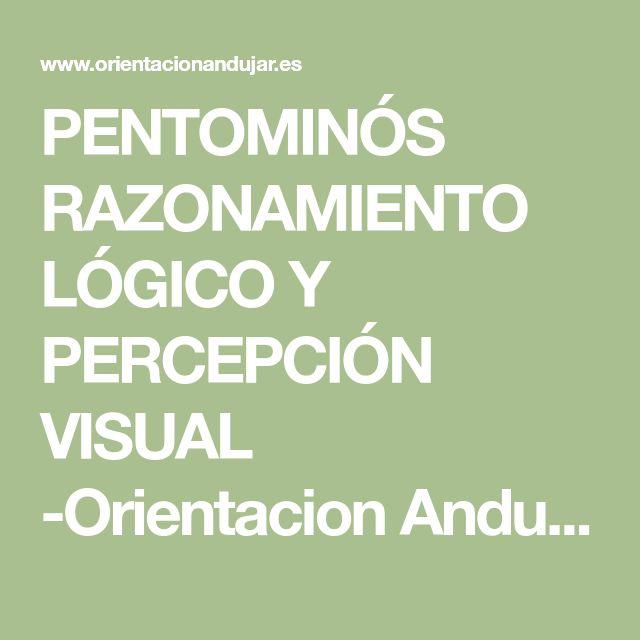 PENTOMINÓS RAZONAMIENTO LÓGICO Y PERCEPCIÓN VISUAL  -Orientacion Andujar