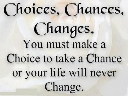 Choices, Chances, Changes Quote