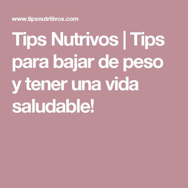 Tips Nutrivos | Tips para bajar de peso y tener una vida saludable!