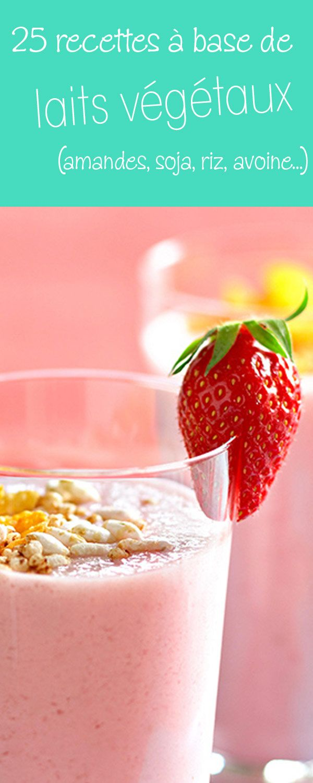 Nos plus belles recettes avec du lait végétal d'amandes, de soja, de riz ou encore d'avoine