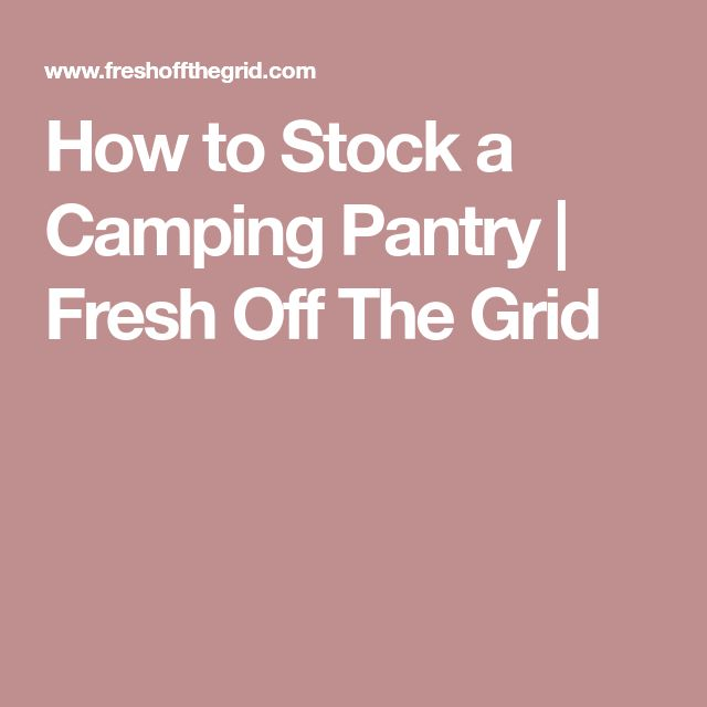 How to Stock a Camping Pantry | Fresh Off The Grid #OffTheGridPower